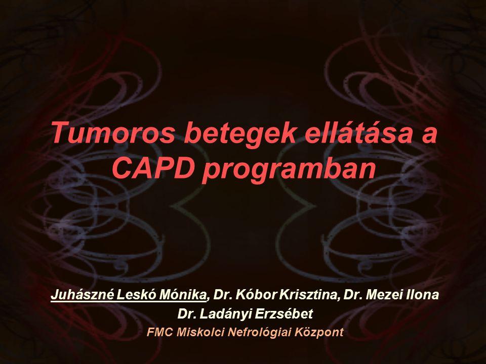 Tumoros betegek ellátása a CAPD programban Juhászné Leskó Mónika, Dr. Kóbor Krisztina, Dr. Mezei Ilona Dr. Ladányi Erzsébet FMC Miskolci Nefrológiai K