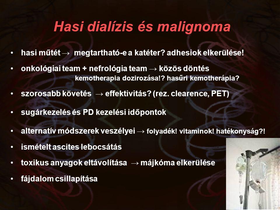 Hasi dialízis és malignoma hasi műtét → megtartható-e a katéter? adhesiok elkerülése! onkológiai team + nefrológia team → közös döntés kemotherapia do