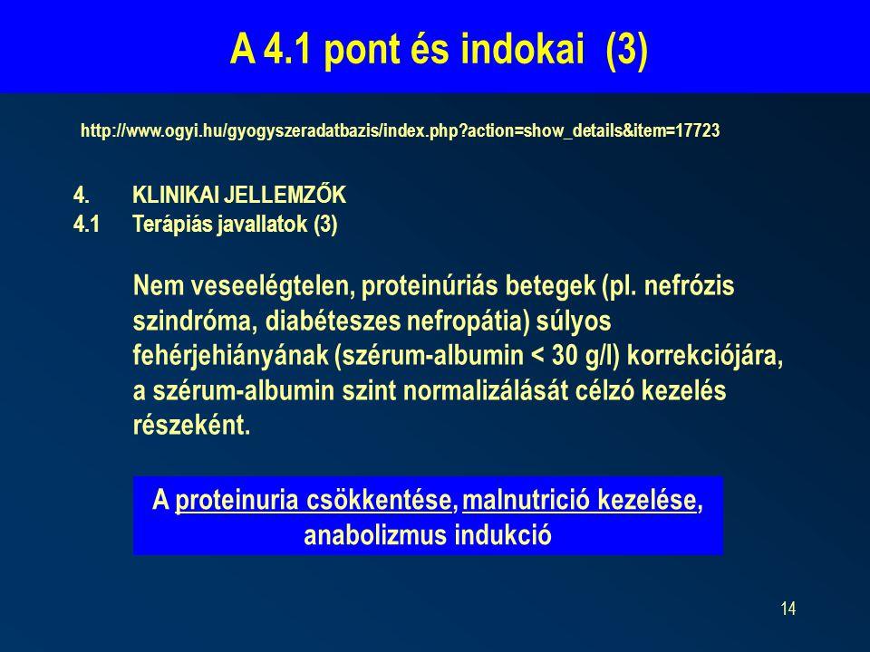 14 A 4.1 pont és indokai (3) http://www.ogyi.hu/gyogyszeradatbazis/index.php?action=show_details&item=17723 4.KLINIKAI JELLEMZŐK 4.1Terápiás javallatok (3) Nem veseelégtelen, proteinúriás betegek (pl.