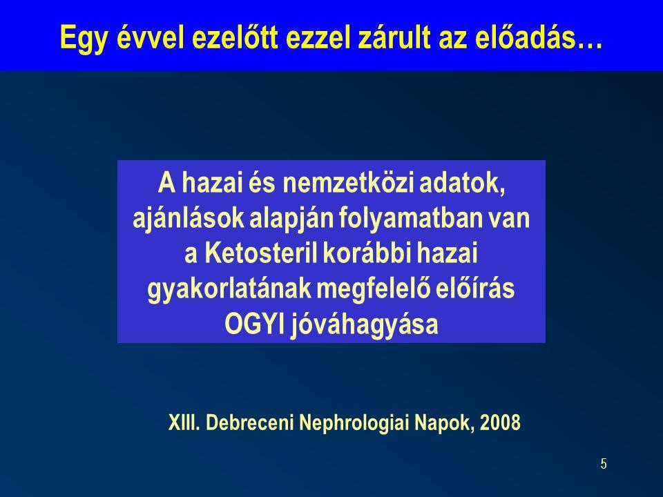 5 Egy évvel ezelőtt ezzel zárult az előadás… A hazai és nemzetközi adatok, ajánlások alapján folyamatban van a Ketosteril korábbi hazai gyakorlatának megfelelő előírás OGYI jóváhagyása XIII.
