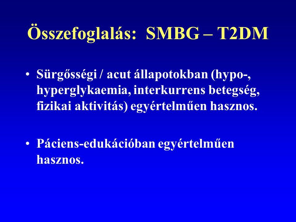 Összefoglalás: SMBG – T2DM Sürgősségi / acut állapotokban (hypo-, hyperglykaemia, interkurrens betegség, fizikai aktivitás) egyértelműen hasznos. Páci