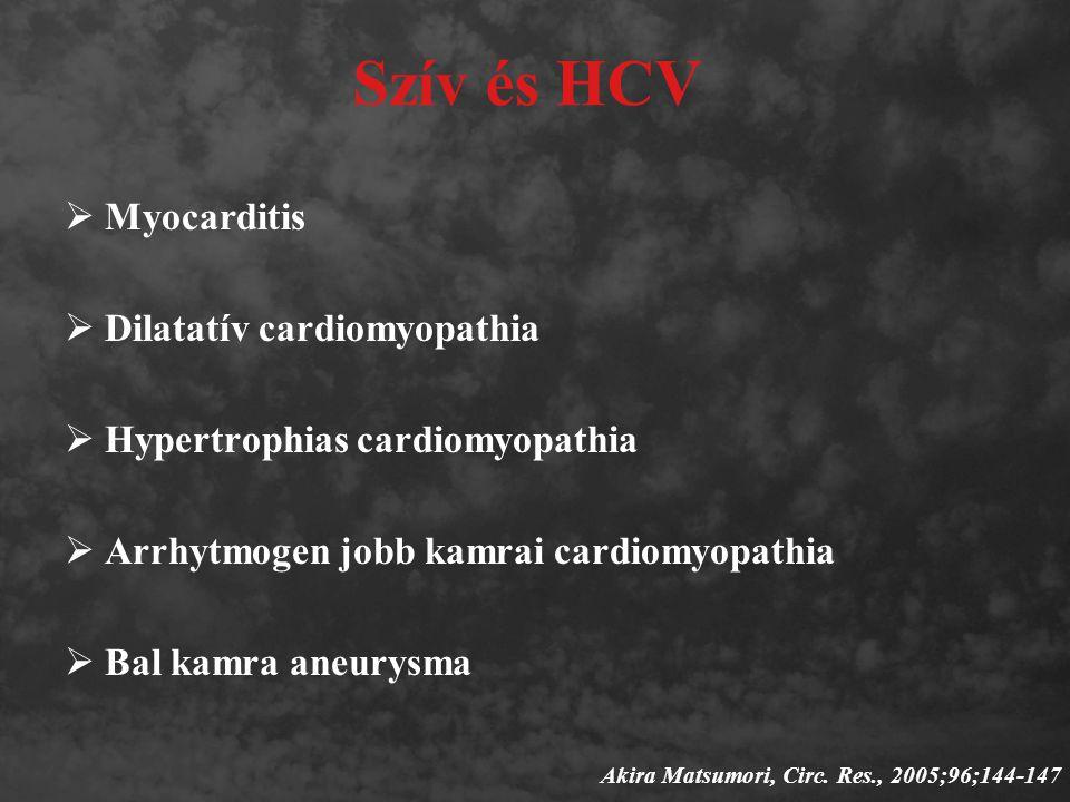 Szív és HCV  Myocarditis  Dilatatív cardiomyopathia  Hypertrophias cardiomyopathia  Arrhytmogen jobb kamrai cardiomyopathia  Bal kamra aneurysma