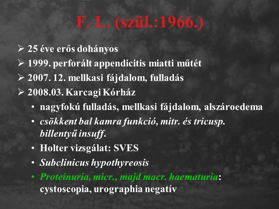 F. L. (szül.:1966.)  25 éve erős dohányos  1999. perforált appendicitis miatti műtét  2007. 12. mellkasi fájdalom, fulladás  2008.03. Karcagi Kórh