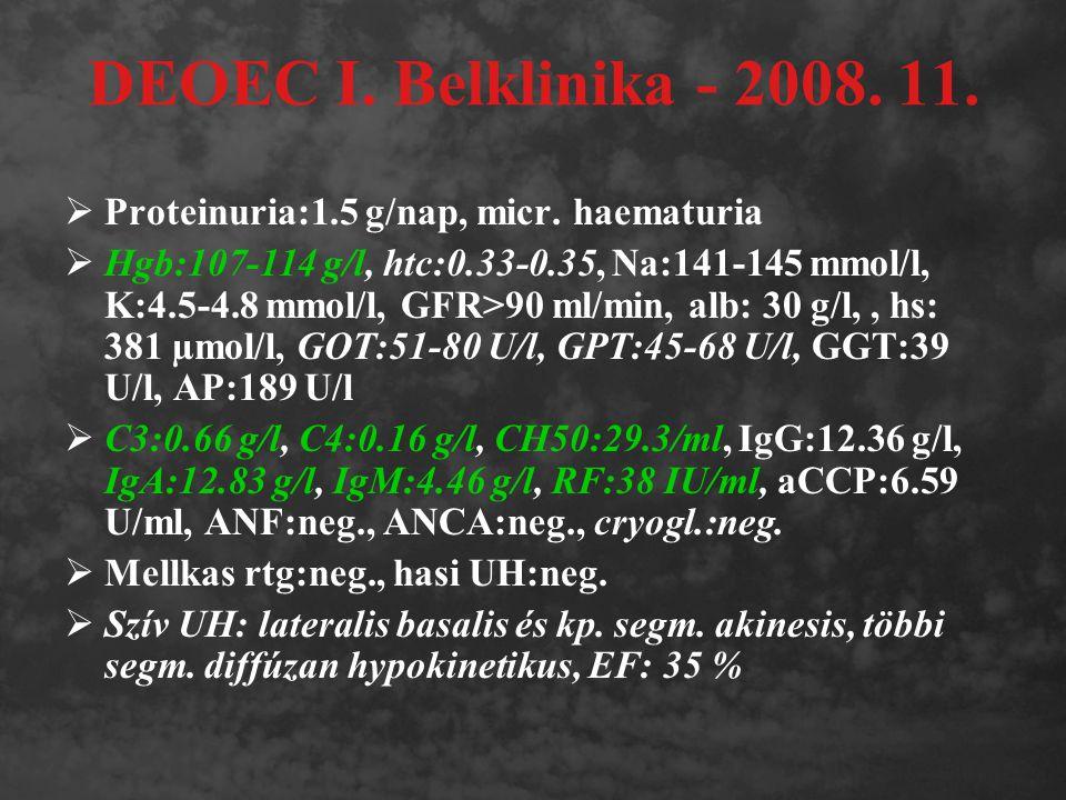 DEOEC I. Belklinika - 2008. 11.  Proteinuria:1.5 g/nap, micr. haematuria  Hgb:107-114 g/l, htc:0.33-0.35, Na:141-145 mmol/l, K:4.5-4.8 mmol/l, GFR>9