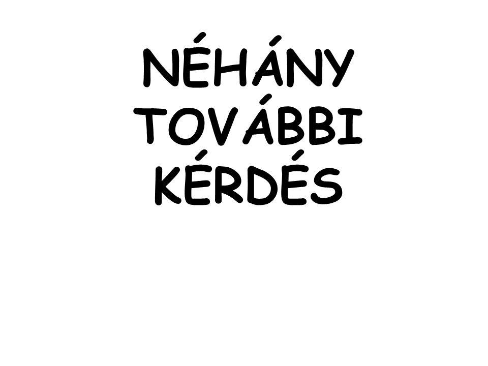 NÉHÁNY TOVÁBBI KÉRDÉS