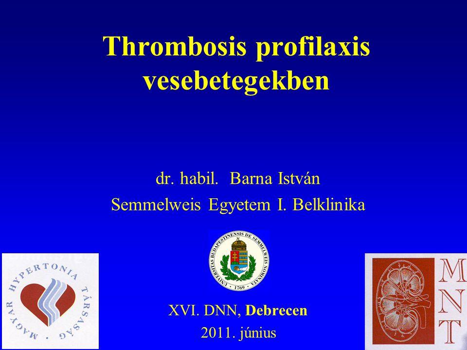 Thrombosis profilaxis vesebetegekben dr. habil. Barna István Semmelweis Egyetem I. Belklinika XVI. DNN, Debrecen 2011. június