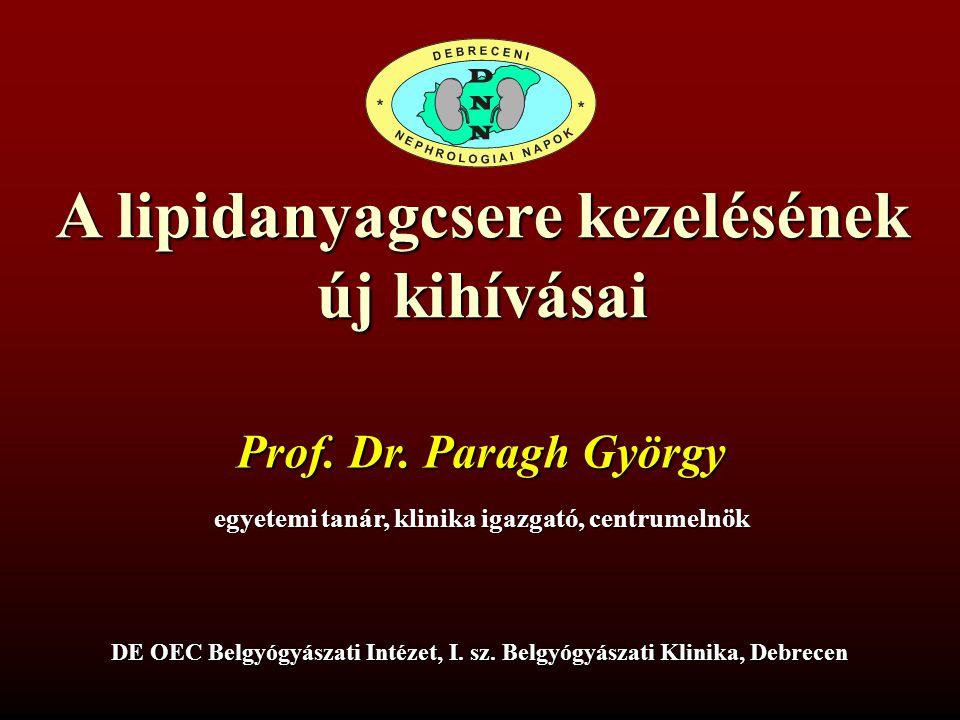 A lipidanyagcsere kezelésének új kihívásai Prof. Dr. Paragh György egyetemi tanár, klinika igazgató, centrumelnök DE OEC Belgyógyászati Intézet, I. sz