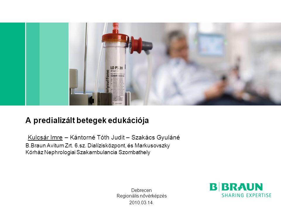 A predializált betegek edukációja Kulcsár Imre – Kántorné Tóth Judit – Szakács Gyuláné B.Braun Avitum Zrt.