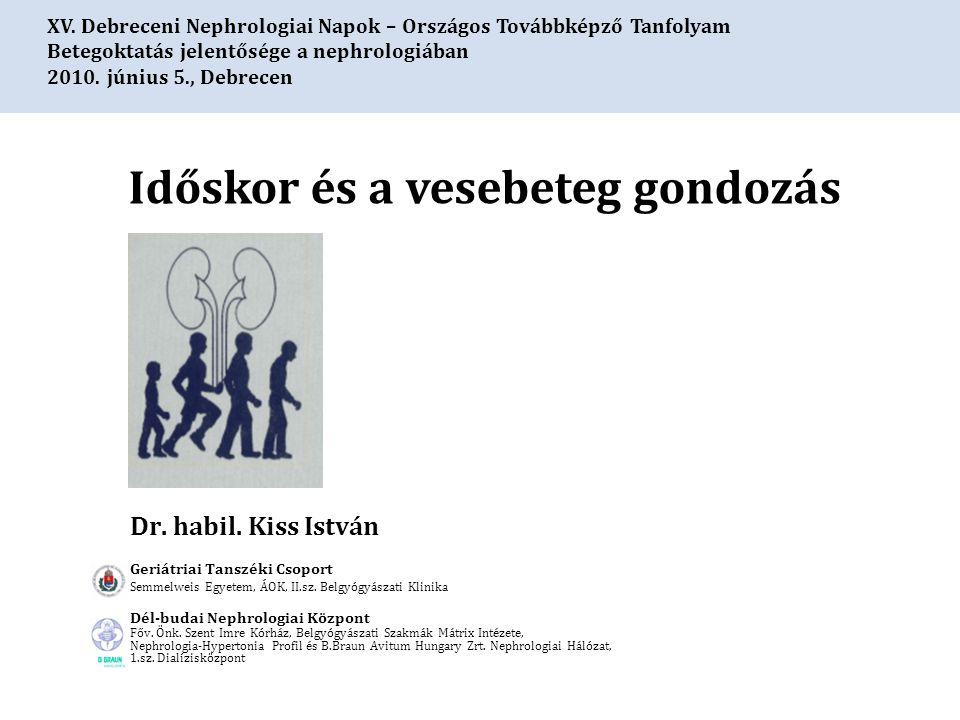 XV. Debreceni Nephrologiai Napok – Országos Továbbképző Tanfolyam Betegoktatás jelentősége a nephrologiában 2010. június 5., Debrecen Időskor és a ves