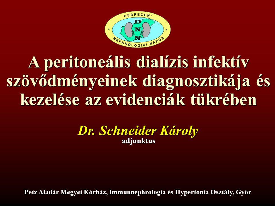 A peritoneális dialízis infektív szövődményeinek diagnosztikája és kezelése az evidenciák tükrében Dr. Schneider Károly adjunktus Petz Aladár Megyei K