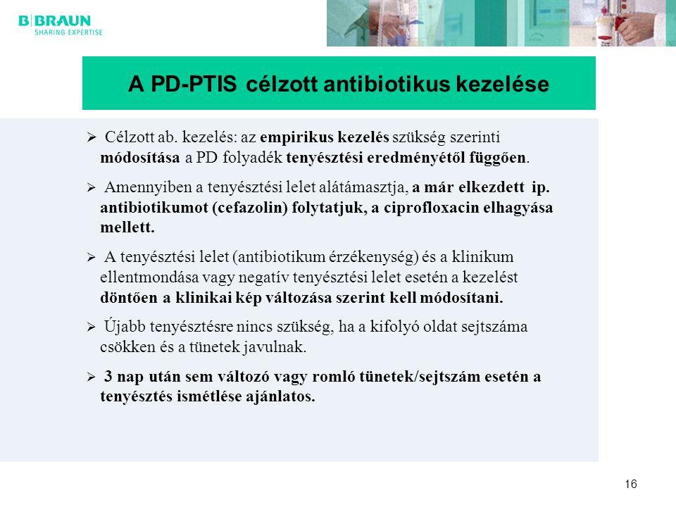 16  Célzott ab. kezelés: az empirikus kezelés szükség szerinti módosítása a PD folyadék tenyésztési eredményétől függően.  Amennyiben a tenyésztési