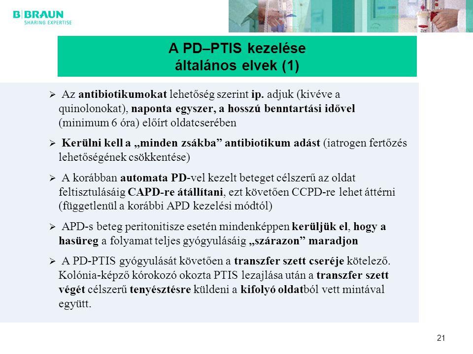 21 A PD–PTIS kezelése általános elvek (1)  Az antibiotikumokat lehetőség szerint ip. adjuk (kivéve a quinolonokat), naponta egyszer, a hosszú benntar