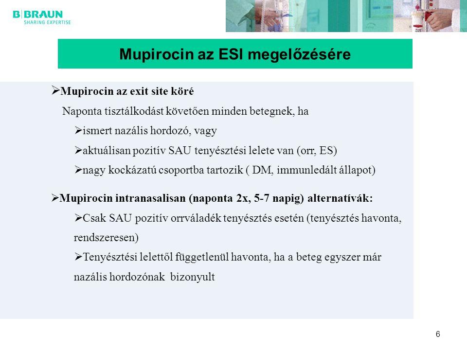 6 Mupirocin az ESI megelőzésére  Mupirocin az exit site köré Naponta tisztálkodást követően minden betegnek, ha  ismert nazális hordozó, vagy  aktu
