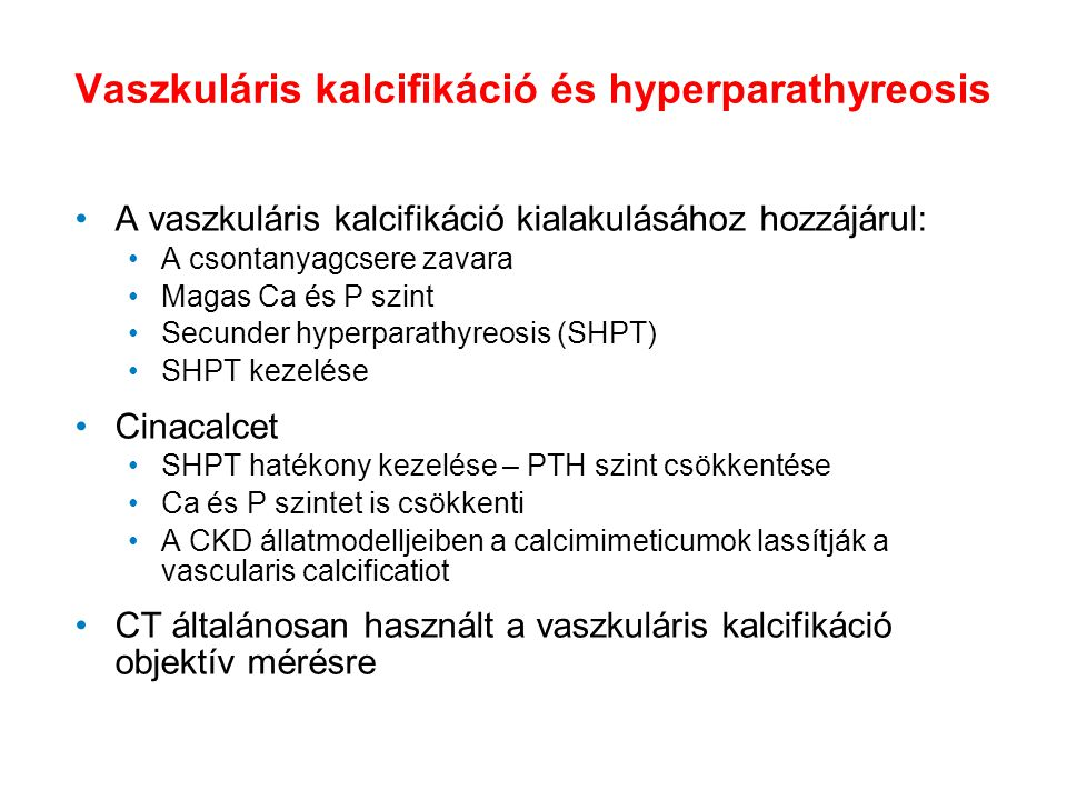 Vaszkuláris kalcifikáció és hyperparathyreosis A vaszkuláris kalcifikáció kialakulásához hozzájárul: A csontanyagcsere zavara Magas Ca és P szint Secu