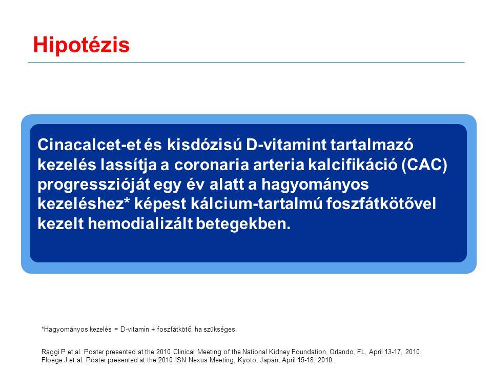 Hipotézis *Hagyományos kezelés = D-vitamin + foszfátkötő, ha szükséges. Cinacalcet-et és kisdózisú D-vitamint tartalmazó kezelés lassítja a coronaria