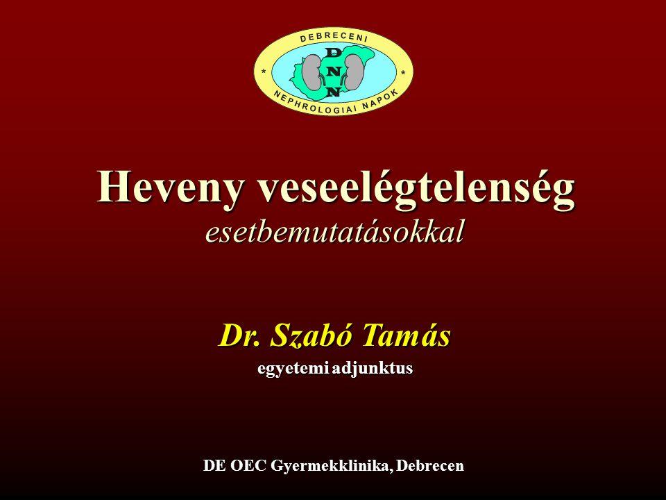 Heveny veseelégtelenség Dr. Szabó Tamás egyetemi adjunktus DE OEC Gyermekklinika, Debrecen esetbemutatásokkal