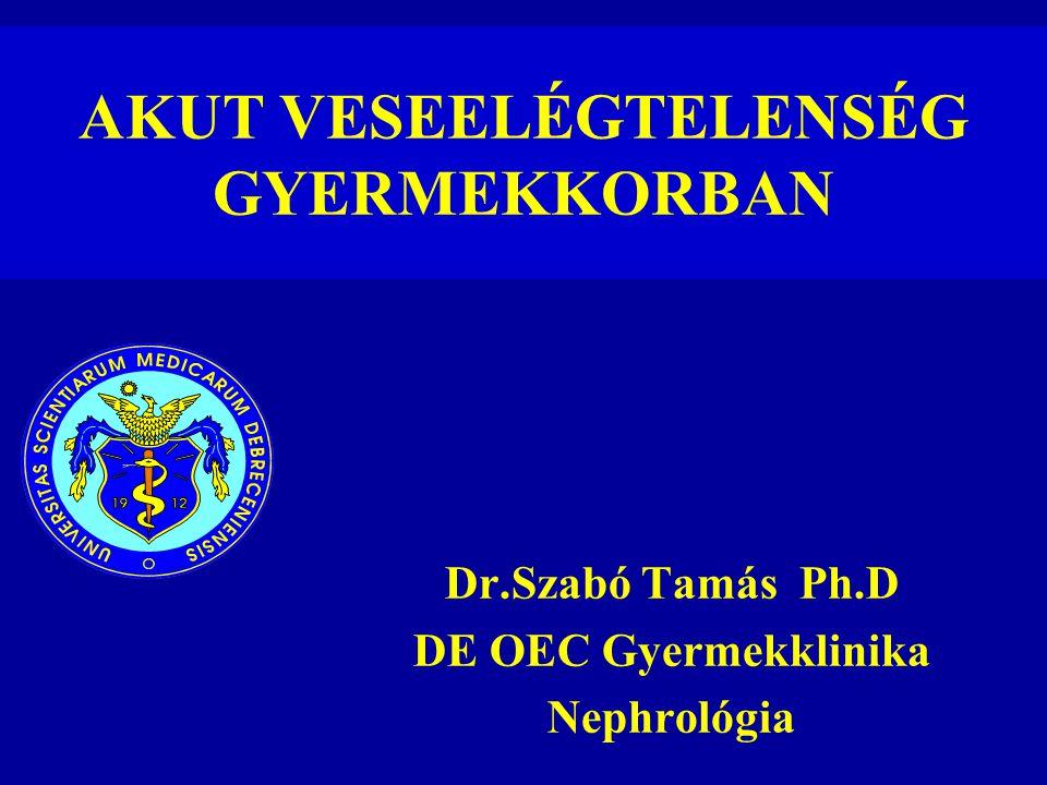 AKUT VESEELÉGTELENSÉG GYERMEKKORBAN Dr.Szabó Tamás Ph.D DE OEC Gyermekklinika Nephrológia