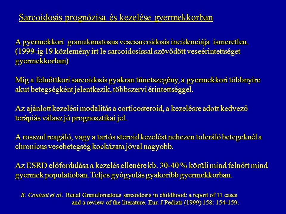 Sarcoidosis prognózisa és kezelése gyermekkorban A gyermekkori granulomatosus vesesarcoidosis incidenciája ismeretlen. (1999-ig 19 közlemény írt le sa