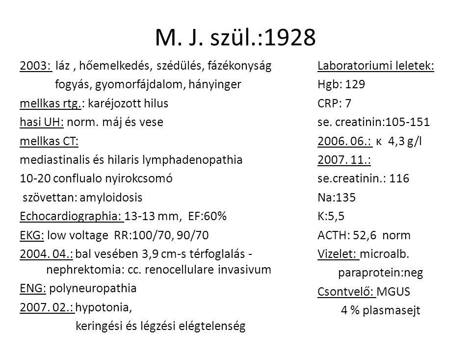 M. J. szül.:1928 2003: láz, hőemelkedés, szédülés, fázékonyság fogyás, gyomorfájdalom, hányinger mellkas rtg.: karéjozott hilus hasi UH: norm. máj és