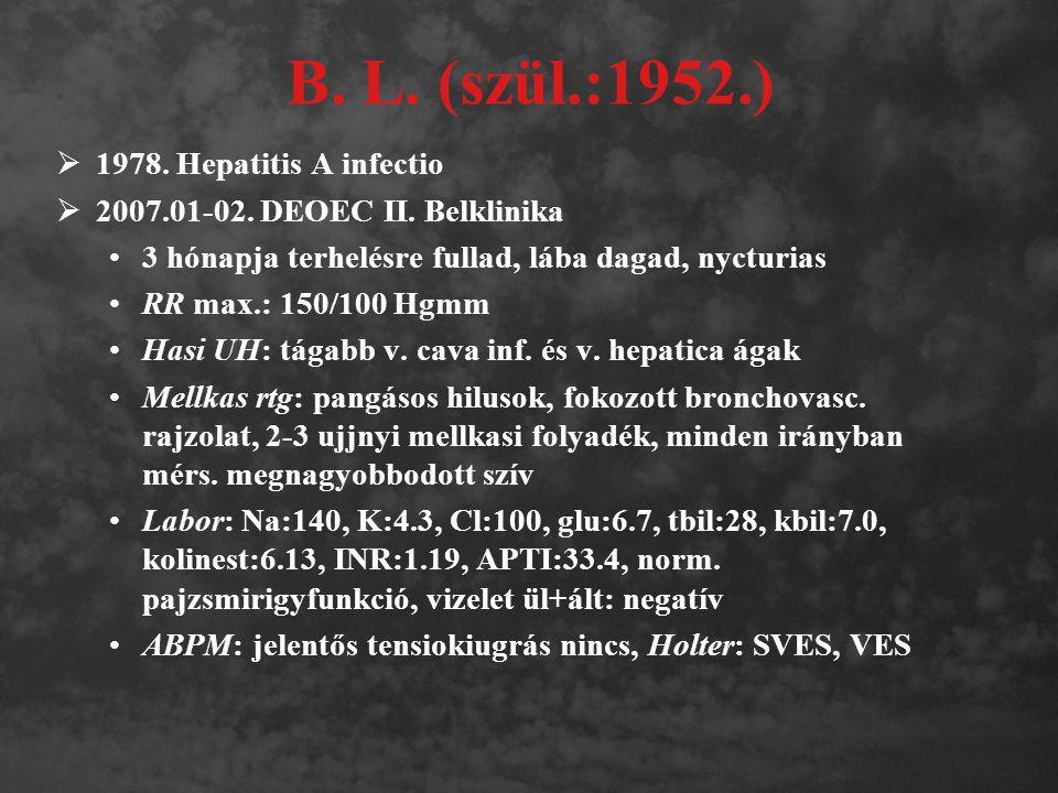 B. L. (szül.:1952.)  1978. Hepatitis A infectio  2007.01-02. DEOEC II. Belklinika 3 hónapja terhelésre fullad, lába dagad, nycturias RR max.: 150/10