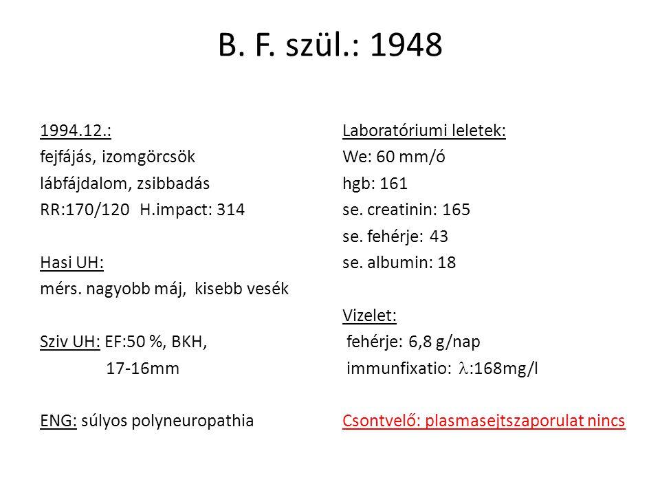 B. F. szül.: 1948 1994.12.: fejfájás, izomgörcsök lábfájdalom, zsibbadás RR:170/120 H.impact: 314 Hasi UH: mérs. nagyobb máj, kisebb vesék Sziv UH: EF