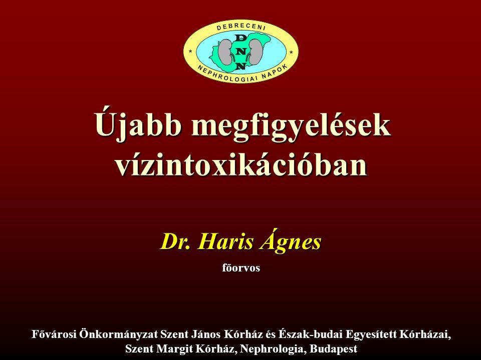 Újabb megfigyelések vízintoxikációban Dr.Haris Ágnes Debreceni Nephrologiai Napok 2009.