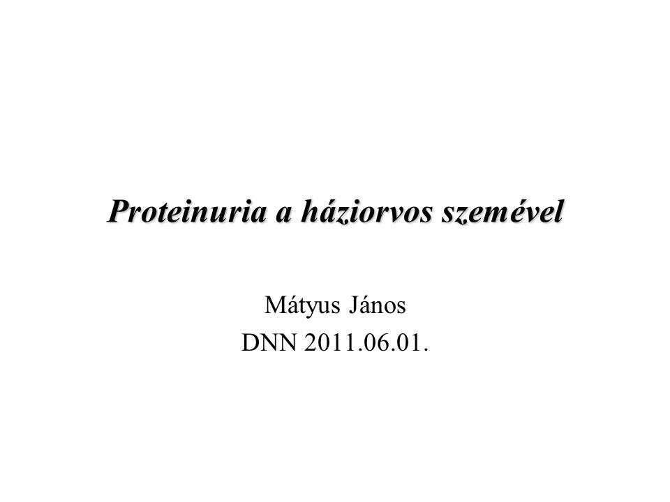 Proteinuria a háziorvos szemével Mátyus János DNN 2011.06.01.