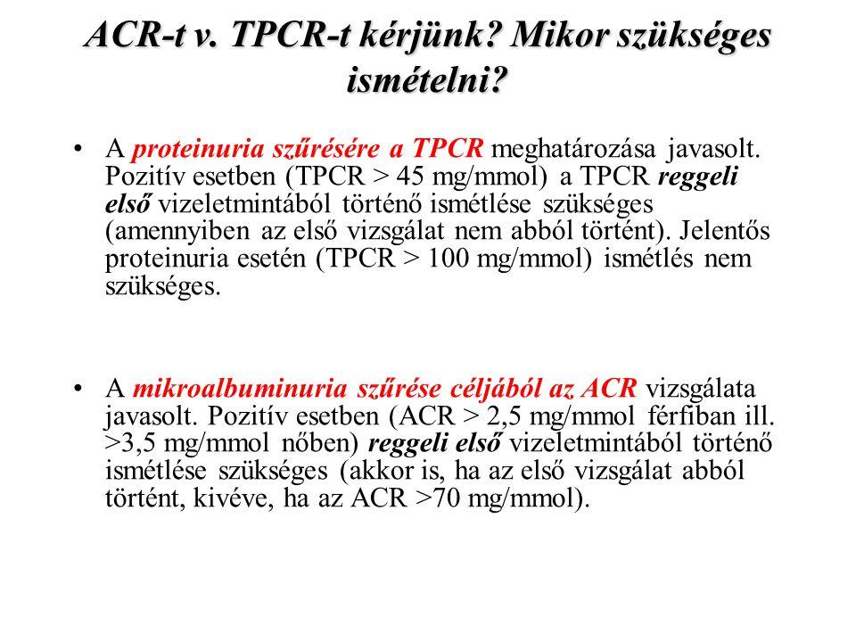 ACR-t v. TPCR-t kérjünk? Mikor szükséges ismételni? A proteinuria szűrésére a TPCR meghatározása javasolt. Pozitív esetben (TPCR > 45 mg/mmol) a TPCR