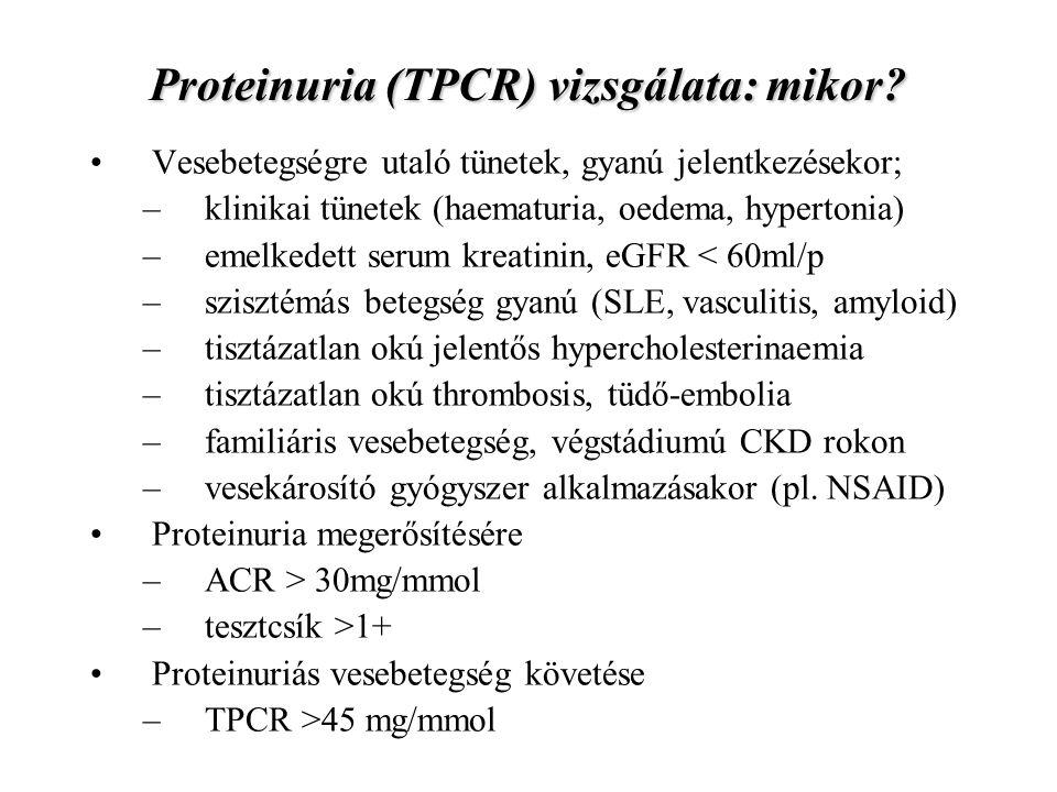 Proteinuria (TPCR) vizsgálata: mikor? Vesebetegségre utaló tünetek, gyanú jelentkezésekor; –klinikai tünetek (haematuria, oedema, hypertonia) –emelked