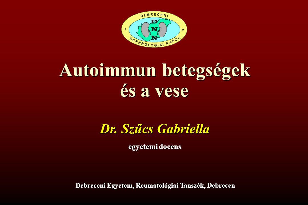 Autoimmun betegségek és a vese Debreceni Egyetem, Reumatológiai Tanszék, Debrecen Dr.