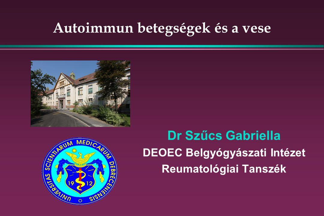 Autoimmun betegségek és a vese Dr Szűcs Gabriella DEOEC Belgyógyászati Intézet Reumatológiai Tanszék