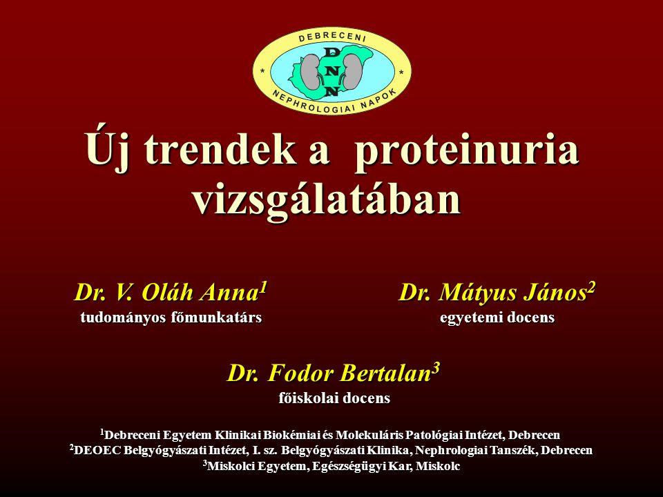 Új trendek a proteinuria vizsgálatában Dr. Fodor Bertalan 3 főiskolai docens Dr. Mátyus János 2 egyetemi docens Dr. V. Oláh Anna 1 tudományos főmunkat