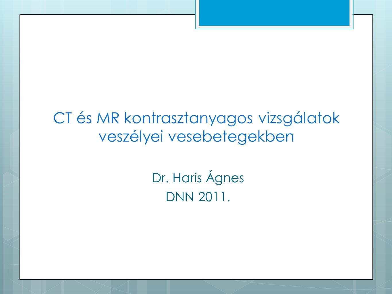 CT és MR kontrasztanyagos vizsgálatok veszélyei vesebetegekben Dr. Haris Ágnes DNN 2011.
