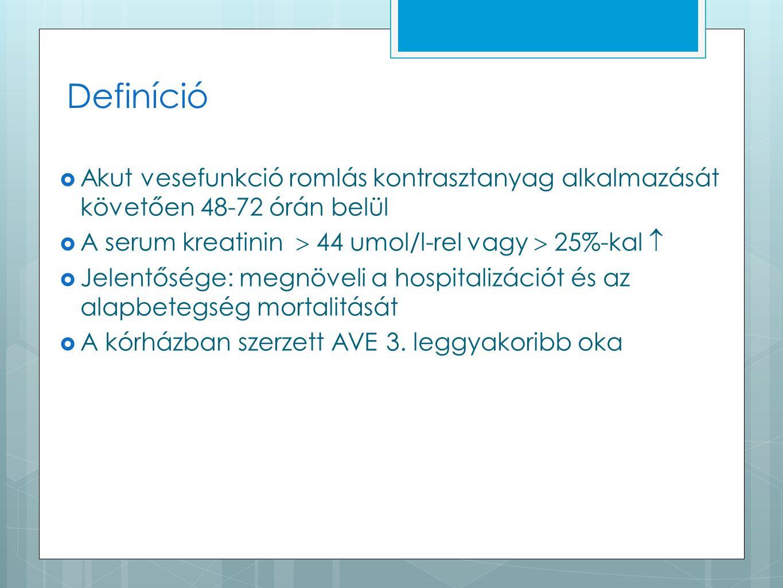 Definíció  Akut vesefunkció romlás kontrasztanyag alkalmazását követően 48-72 órán belül  A serum kreatinin  44 umol/l-rel vagy  25%-kal   Jelentősége: megnöveli a hospitalizációt és az alapbetegség mortalitását  A kórházban szerzett AVE 3.