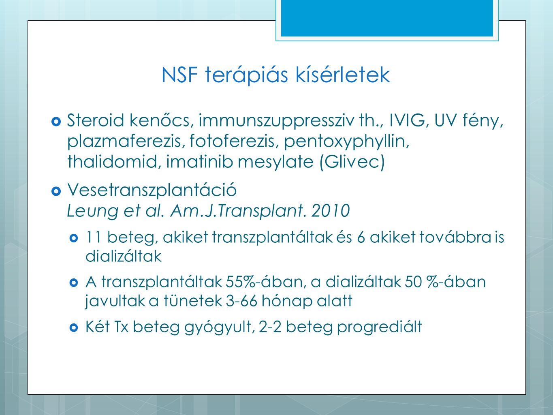 NSF terápiás kísérletek  Steroid kenőcs, immunszuppressziv th., IVIG, UV fény, plazmaferezis, fotoferezis, pentoxyphyllin, thalidomid, imatinib mesyl