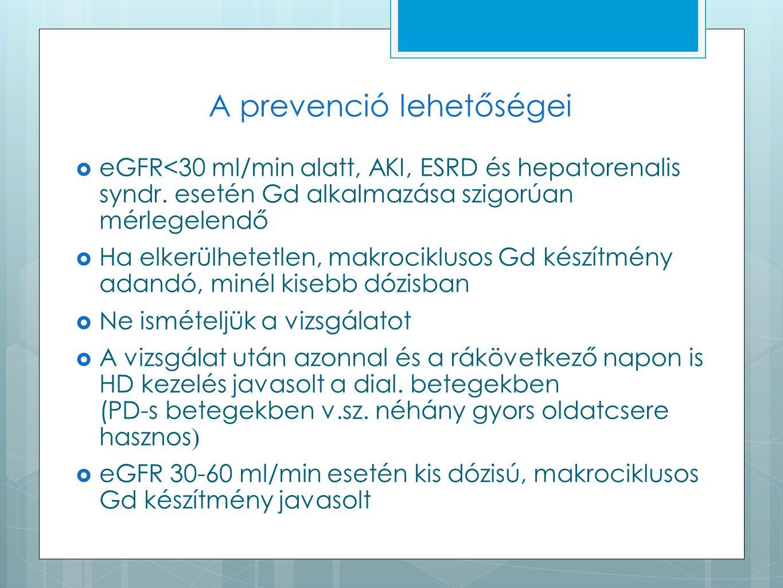 A prevenció lehetőségei  eGFR<30 ml/min alatt, AKI, ESRD és hepatorenalis syndr. esetén Gd alkalmazása szigorúan mérlegelendő  Ha elkerülhetetlen, m