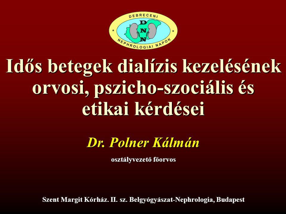 Az idős korú betegek dialízis kezelésének szakmai, pszicho- szociális és etikai kérdései Dr.