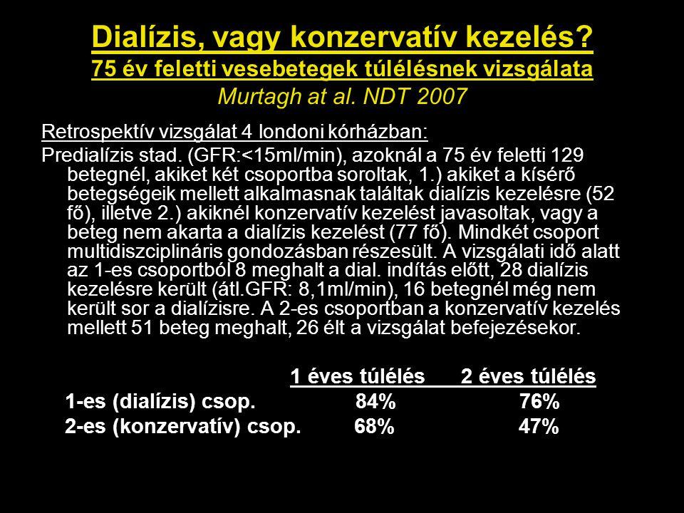 Dialízis, vagy konzervatív kezelés.75 év feletti vesebetegek túlélésnek vizsgálata Murtagh at al.