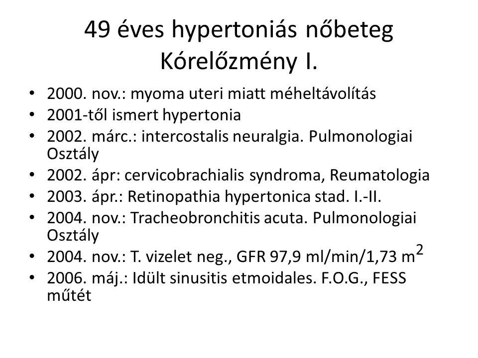 49 éves hypertoniás nőbeteg Kórelőzmény I. 2000. nov.: myoma uteri miatt méheltávolítás 2001-től ismert hypertonia 2002. márc.: intercostalis neuralgi