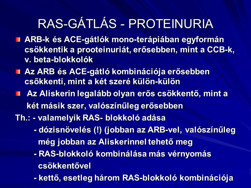 RAS-GÁTLÁS - PROTEINURIA ARB-k és ACE-gátlók mono-terápiában egyformán csökkentik a prooteinuriát, erősebben, mint a CCB-k, v. beta-blokkolók Az ARB é
