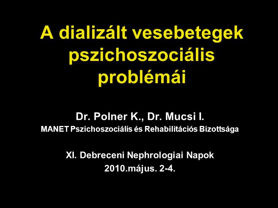 A dializált vesebetegek pszichoszociális problémái Dr. Polner K., Dr. Mucsi I. MANET Pszichoszociális és Rehabilitációs Bizottsága XI. Debreceni Nephr