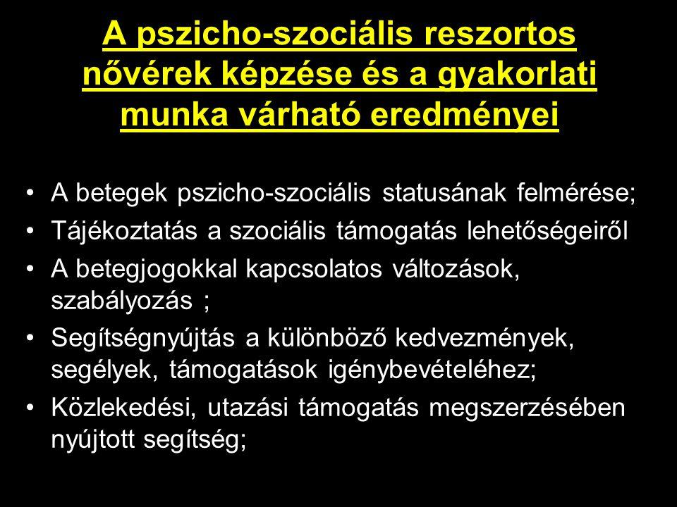 A pszicho-szociális reszortos nővérek képzése és a gyakorlati munka várható eredményei A betegek pszicho-szociális statusának felmérése; Tájékoztatás