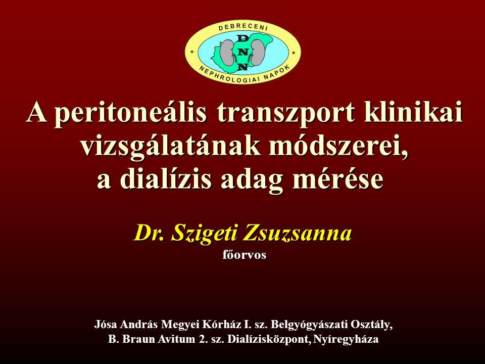 A peritoneális transzport klinikai vizsgálatának módszerei, a dialízis adag mérése Dr Szigeti Zsuzsanna Jósa András Oktató Kórház I.