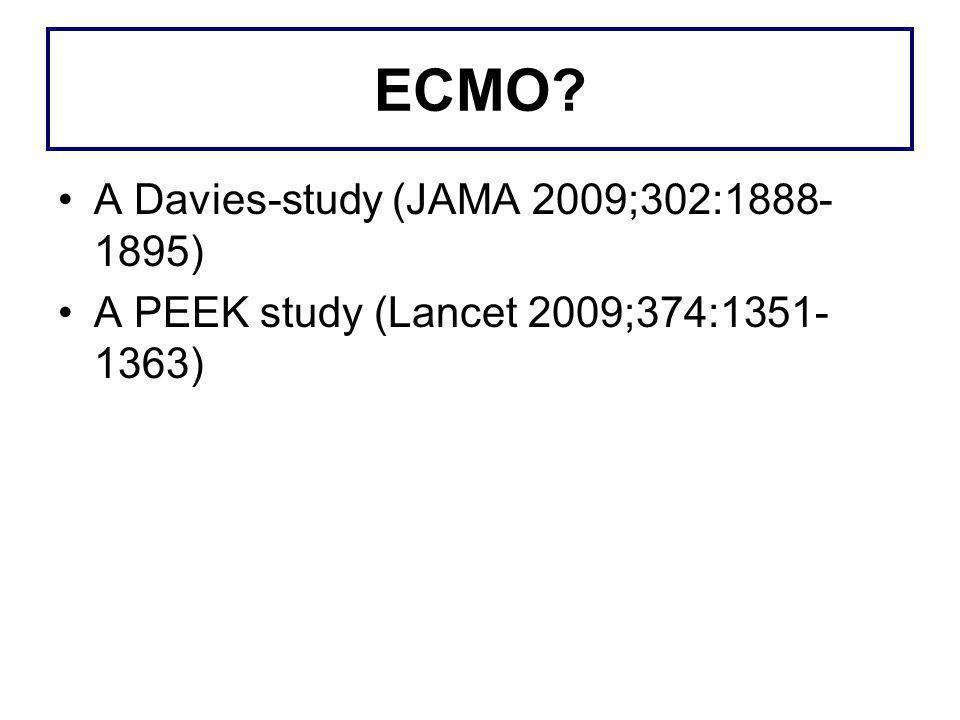 ECMO? A Davies-study (JAMA 2009;302:1888- 1895) A PEEK study (Lancet 2009;374:1351- 1363)