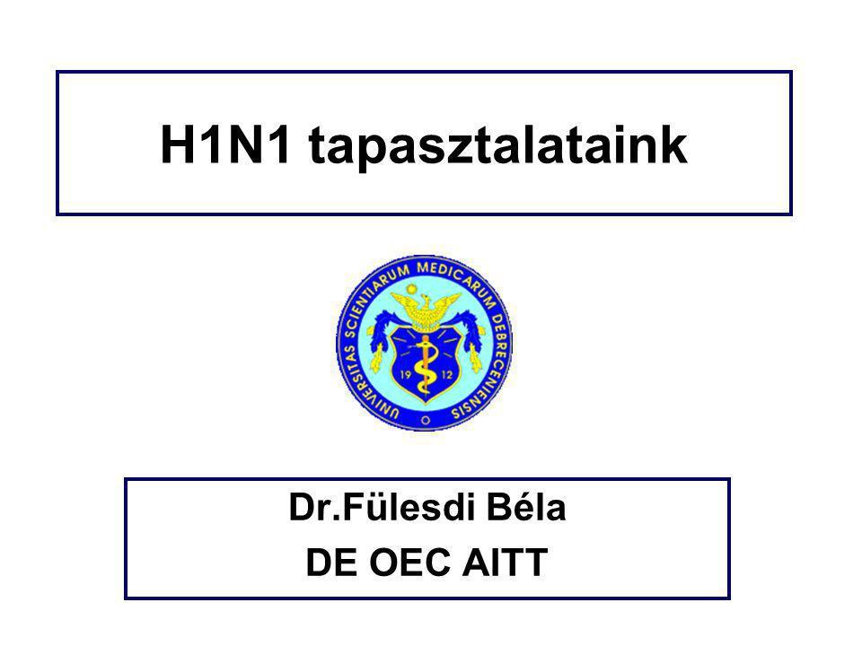 H1N1 tapasztalataink Dr.Fülesdi Béla DE OEC AITT