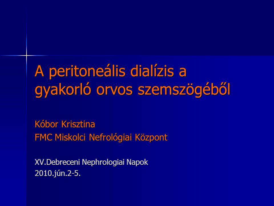 A peritoneális dialízis a gyakorló orvos szemszögéből Kóbor Krisztina FMC Miskolci Nefrológiai Központ XV.Debreceni Nephrologiai Napok 2010.jún.2-5.