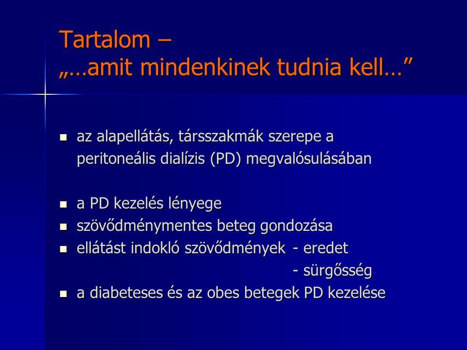 """Tartalom – """"…amit mindenkinek tudnia kell…"""" az alapellátás, társszakmák szerepe a az alapellátás, társszakmák szerepe a peritoneális dialízis (PD) meg"""