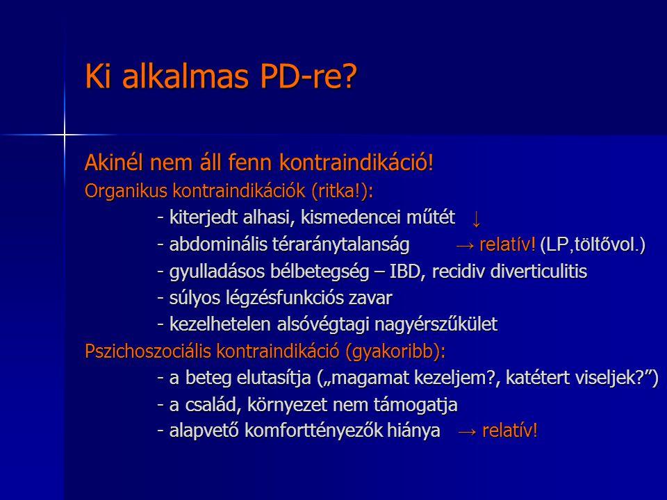 Ki alkalmas PD-re? Akinél nem áll fenn kontraindikáció! Organikus kontraindikációk (ritka!): - kiterjedt alhasi, kismedencei műtét ↓ - kiterjedt alhas