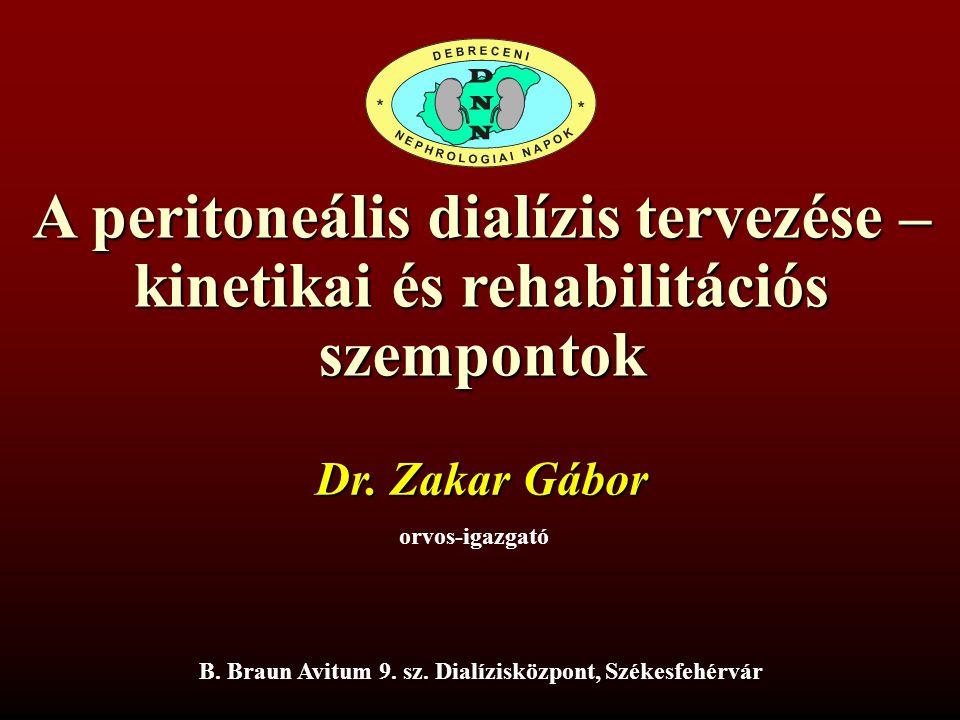 A peritoneális dialízis tervezése – kinetikai és rehabilitációs szempontok Dr. Zakar Gábor orvos-igazgató B. Braun Avitum 9. sz. Dialízisközpont, Szék