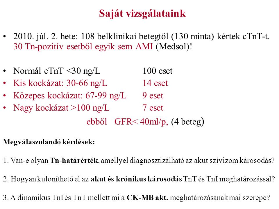 Saját vizsgálataink 2010. júl. 2. hete: 108 belklinikai betegtől (130 minta) kértek cTnT-t. 30 Tn-pozitív esetből egyik sem AMI (Medsol)! Normál cTnT